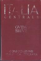 ITALIA CENTRALE GUIDA BREVE TCI 1939. - Histoire, Philosophie Et Géographie