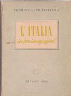 L'ITALIA IN 300 IMMAGINI TCI 1956 Geografia Fotografia Viaggi Guida Turismo. - Histoire, Philosophie Et Géographie
