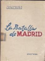 (Guerre D'Espagne). La Bataille De Madrid, Par Lopez-Muniz, Teniente Coronel De E. M. . - Livres, BD, Revues