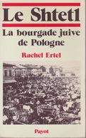 Rachel Ertel - Le Shtetl - La Bourgade Juive De Pologne - Payot 1982 - History