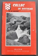 Guide De Callac De Bretagne Et Environs - Ed. Syndicat D'Initiatives - 65 Pp - Nombreuses Illustrations Et Pubs. - 1958 - Bretagne