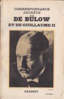 Correspondance Secrète De Bülow Et De Guillaume II - Editions Grasset 1931 - History