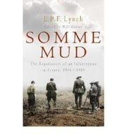Somme Mud : The War Experiences Of An Infantryman In France 1916-1919 - War 1914-18