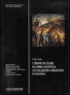 I TRIONFI DI CESARE DI A. MANTEGNA E PALAZZO S.SEBASTIANO IN MANTOVA - C.CERATI -  1993 - PAG 208 - FORMATO17X24 - Arts, Architecture