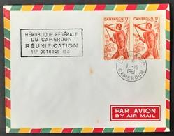 CAMEROUN - ENVELOPPE - N° 286 (paire) - REUNIFICATION 1er Octobre 1962 - Storia Postale