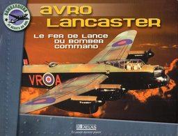 AVRO LANCASTER  Le Fer De Lance Du Bomber Command - Avions