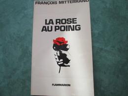 FRANCOIS MITTERAND - La Rose Au Poing (224 Pages) Dédicacé Par L'auteur - Libri, Riviste, Fumetti