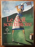 (golf) LAFAURIE : Le Golf, Son Histoire De 1304 à Nos Jours, 1988. - Sport