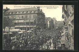 CPA Roanne, L`Arrivée Du 98e Régiment D`Infanterie De Lyon, 26.4.1912 - Roanne