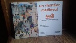 Un Chantier Médiéval Guédelon ,construire Un Château Fort.BAUD/REVEYRON.(286R8) - Bricolage / Técnico