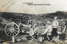 La GUERRE - 1914 - Artillerie Russe Traversant La Frontière - Andere Oorlogen