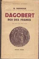 Dagobert - Roi Des Francs - R. Barroux - Editions Payot 1938 - History