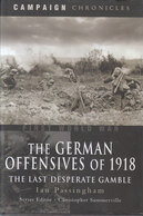 The German Offensives Of 1918 ~ The Last Desperate Gamble // Ian Passingham - War 1914-18