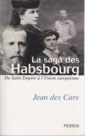 La Saga Des Habsbourg - Jean Des Cars - Editions Perrin 2010 - Geschichte