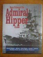 """Heavy Cruisers Of The Admiral Hipper Class: The """"Admiral Hipper"""", """"Blucher"""", """"Prinz Eugen"""", """"Seydlitz"""" ... - War 1939-45"""