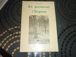En Parcourant L' Argonne  Histoire Guerre Montfaucon Meuse Marne Ardennes - Lorraine - Vosges