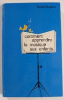 Gérald Gorgerat - Comment Apprendre La  Musique Aux Enfants / éd. Rencontre - 1964 - Music