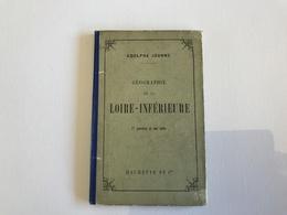 Geographie De LA LOIRE INFERIEURE - 1887 - Adolphe Joannes - Géographie