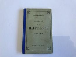 Geographie De LA HAUTE LOIRE - 1899 - Adolphe Joannes - Géographie