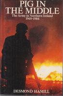 Pig In The Middle ~ The Army In Northern Ireland, 1969-1984 // Desmond Hamill - Libri, Riviste, Fumetti