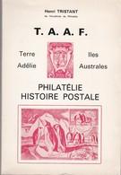 TAAF - Philatélie Histoire Postale De Henri TRISTANT (de L'académie De Philatélie) - 286 Pages - Postal Administrations