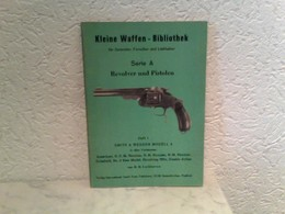 Heft 1: Kleine Waffen - Bibliothek Für Sammler, Forscher Und Liebhaber - Serie A - Revolver Und Pistolen - Hef - Politie En Leger