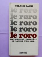 Le Roro Dictionnaire Pataouète De Langue Pied Noir Roland Bacri 1969 - Dictionaries