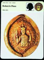 ROBERT II LE PIEUX (996-1031)  - Série Chefs D'Etat & Noblesse - FICHE HISTOIRE Illustrée (son Sceau Royal) - 987-1789 Royal