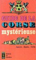 Guide De La Corse Mystérieuse : Ajaccio, Bastia, Corte - Corse