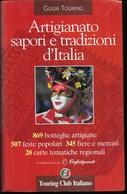 ARTIGIANATO SAPORI E TRADIZIONI D'ITALIA - GUIDA TOURING - EDIZIONE T.C.I. 2000 - PAG 428 - FORMATO 14X23 - NUOVO - Turismo, Viaggi