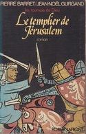 Le Templier De Jérusalem - Les Tournois De Dieu - Pierre Barret & Jean-Noël Gurgand - Editions Robert Laffont 1977 - History