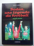 Yanny Hureaux - Sedan, Une Légende Du Football  ( 1948-2000 ) / éd. La Nuée Bleue-L'Ardennais - 2000 - Champagne - Ardenne