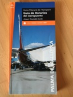 PALMA DE MALLORCA Airport Timetable Guide Guia D'Horaris De L' Aeroport Estiu/verano/summer / 2007 - Horaires