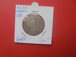SUISSE 2 FRANCS 1875 ARGENT BELLE QUALITE (A.9) - Schweiz