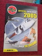 CAGI5  CATALOGUE MAQUETTES PLASTIQUE AIRFIX DE 2005 EN ANGLAIS , 64 Pages En Couleurs - Catalogi