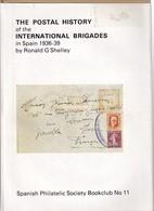 938/30 -- LIVRE Postal History Of The International Brigades - SPAIN 1936/39 , Par R. Shelley, 164 Pages, 1979 - ETAT TB - Philately And Postal History