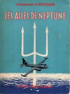 LES AILES DE NEPTUNE  PAR COMMANDANT DE BROSSARD AERONAVALE RECIT - Aviación