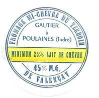 ETIQUETTE De FROMAGE..FROMAGE MI-CHEVRE Du TERROIR De VALENCAY..GAUTIER à POULAINES ( Indre 36) - Cheese