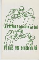 MAI 68  ATELIER POPULAIRE ' ( Le Patron A Besoin De Toi     Tu N As Pas Besoin De Lui. ) - Demonstrations