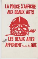MAI 68  ATELIER POPULAIRE ' ( .la Police S Affiche Aux Beaux Arts   ( Les Beaux Arts Affichent Dans La Rue. ) - Demonstrations