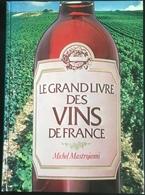 (229) Le Grand Livre Des Vins De France - Michel Mastrojanni - 1982 - 302p. - Encyclopaedia