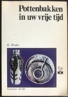 (233) Pottenbakken In Uw Vrije Tijd - K. Drake - 1967- 102p. - Practical