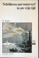 (234) Schilderen Met Waterverf In Uw Vrije Tijd - R. Hilder - 1969 - 103p. - Practical