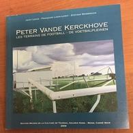 Peter Vande Kerckhove.  Les Terrains De Football - De Voetbalpleinen - Arte