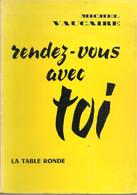 M  VAUCAIRE   - RENDEZ-VOUS AVEC TOI - TABLE RONDE - 1962 - Exemplaire VELIN PUR FIL - Books, Magazines, Comics