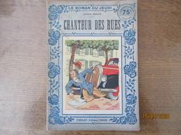CHANTEUR DES RUES  LEONCE PRACHE LE ROMAN DU JEUDI F.ROUFF EDITEUR PARIS 1937 - 1901-1940