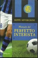 BEPPE SEVERGNINI - Manuale Del Perfetto Interista. - Sport