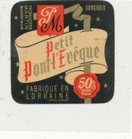 Y 140  /  ETIQUETTE DE  FROMAGE - PETIT PONT L'EVEQUE  P  M   FABRIQUE EN LORRAINE - Fromage