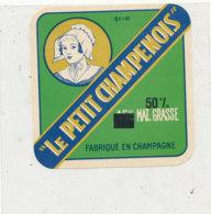 Y 142   /  ETIQUETTE DE  FROMAGE - LE PETIT CHAMPENOIS  FABRIQUE EN CHAMPAGNE 51 H. - Fromage