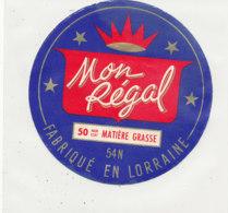 Y 177   /  ETIQUETTE DE  FROMAGE - MON REGAL  FABRIQUE EN LORRAINE  54 N. - Formaggio